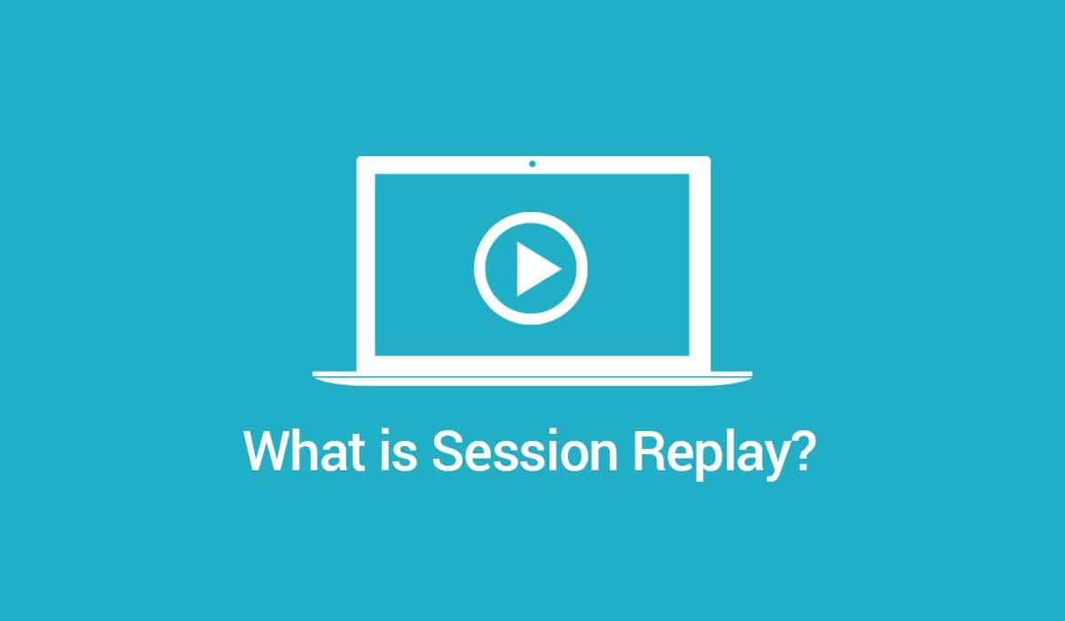 What Is Session Replay?